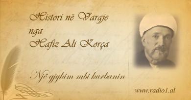 Histori ne vargje  22 Hafiz Ali Korca Një gjykim mbi kurbanin