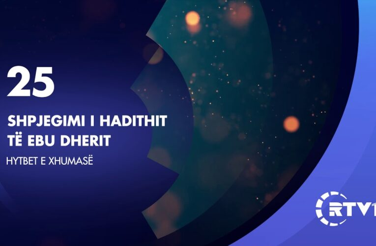 Hytbet e xhumase 25 | Shpjegimi i hadithit të Ebu Dherit