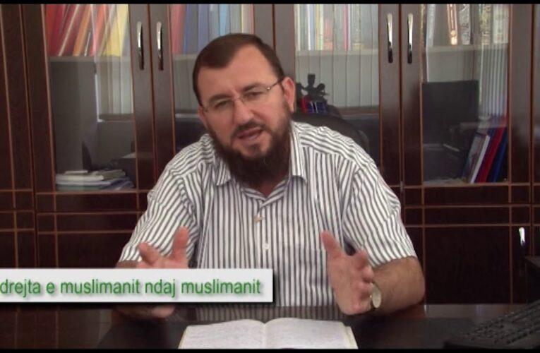 E drejta e muslimanit ndaj muslimanit 27   Nga Myftiu i Kavajes Besnik Lecini